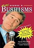 Bush, George W.: More George W. Bushisms: More of Slate's Accidental Wit and Wisdom of Our Forty-Third President