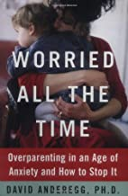 Worried All the Time : Overparenting in an…