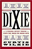 Wilkie, Curtis: Dixie: A Personal Osyssey Through Historic Events That Shaped the Modern South