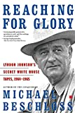 Beschloss, Michael: Reaching for Glory: Lyndon Johnson's Secret White House Tapes, 1964-1965