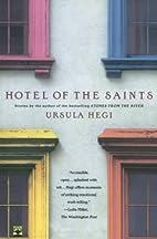 Hotel of the Saints by Ursula Hegi