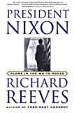 Reeves, Richard: President Nixon: Alone in the White House