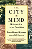 James Howard Kunstler: The City in Mind: Notes on the Urban Condition