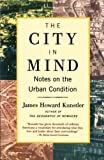 Kunstler, James Howard: The City in Mind: Notes on the Urban Condition