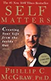 McGraw, Phillip C.: Self Matters: Creating Your Life from the Inside Out
