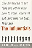 Keller, Ed: The Influentials: One American in Ten Tells the Other Nine How to Vote, Where to Eat, and What to Buy