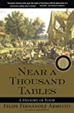 Fernandez-Armesto, Felipe: Near a Thousand Tables: A History of Food