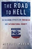 Maren, Michael: Road to Hell: The Ravaging Effects of Foreign Aid and International Charity
