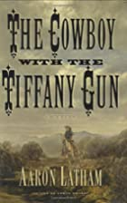 The Cowboy with the Tiffany Gun : A Novel by…