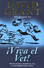 Viva El Vet!: From the Animal Hospital to a…