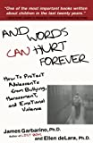 Garbarino, James: And Words Can Hurt Forever: How to Protect Adolescents from Bullying, Harassment, and Emotional Violence