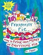Prosperity Pie : How to Relax About Money…