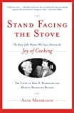 Mendelson, Anne: Stand Facing the Stove: The Story of the Women Who Gave America the Joy of Cooking