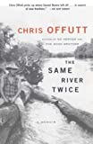 Offutt, Chris: The Same River Twice: A Memoir
