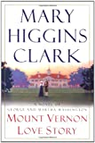 Clark, Mary Higgins: Mount Vernon Love Story : A Novel of George and Martha Washington