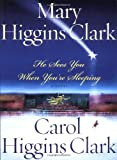 Clark, Mary Higgins: He Sees You When You're Sleeping : A Novel