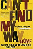 Torgoff, Martin: Can't Find My Way Home: America In The Great Stoned Age, 1945-2000