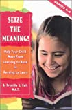 Vail, Priscilla: Seize the Meaning! : Help Your Child Move from Learning to Read to Reading to Learn