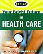 Your Bright Future in Health Care by Ph.D…