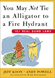 Jeff Koon: You May Not Tie an Alligator to a Fire Hydrant: 101 Real Dumb Laws