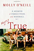 Mostly True: A Memoir of Family, Food, and…