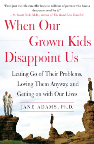 when-our-grown-kids-disappoint-us-letting-go-of-their-problems-loving-them-anyway-and-getting-on-with-our-lives