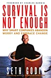 Godin, Seth: Survival Is Not Enough: Why Smart Companies Abandon Worry and Embrace Change