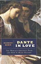 Dante in Love: The World's Greatest Poem and…