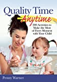 Warner, Penny: Quality Time Anytime: How to Make the Most of Every Moment With Your Child
