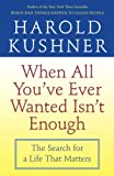 Kushner, Harold: When All You'Ve Ever Wanted Isn't Enough: The Search For A Life That Matters