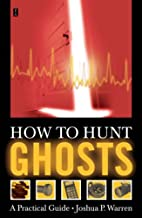 How to Hunt Ghosts : A Practical Guide by…