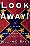 Davis, William C.: Look Away!: A History of the Confederate States of America