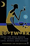 McQuillar, Tayannah Lee: Rootwork: Using the Folk Magick of Black America for Love, Money, and Success