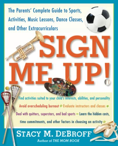 sign-me-up-the-parents-complete-guide-to-sports-activities-music-lessons-dance-classes-and-other-extracurriculars