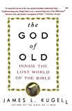 Kugel, James L.: The God of Old: Inside the Lost World of the Bible
