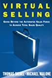 Malone, Michael: Virtual Selling: Going Beyond the Automated Sales Force to Achieve Total Sales Quality