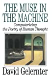 Gelernter, David: The Muse in the Machine: Computerizing the Poetry of Human Thought