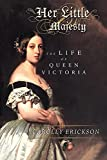 Erickson, Carolly: Her Little Majesty: The Life of Queen Victoria