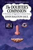 Saul, John Ralston: The Doubter's Companion: A Dictionary of Aggressive Common Sense