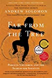 Solomon, Andrew: Far From the Tree: Parents, Children and the Search for Identity