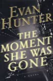 Hunter, Evan: The Moment She Was Gone : A Novel