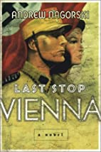 Last Stop Vienna: A Novel by Andrew Nagorski