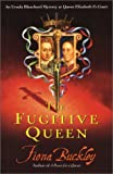 Buckley, Fiona: The Fugitive Queen: An Ursula Blanchard Mystery at Queen Elizabeth I&#39;s Court