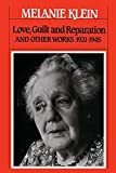 Klein, Melanie: Love, Guilt and Reparation: And Other Works 1921-1945 (The Writings of Melanie Klein, Volume 1)