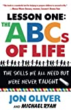 Oliver, Jon: The ABCs of Life : Lesson One: The Skills We All Need but Were Never Taught