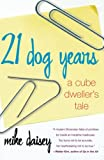 Daisey, Mike: 21 Dog Years: A Cube Dweller's Tale