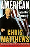 Matthews, Christopher: American: Beyond Our Grandest Notions