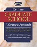 Kaplan: Get into Graduate School: A Strategic Approach
