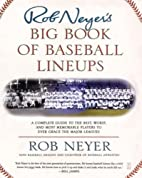 Rob Neyer's Big Book of Baseball Lineups : A…