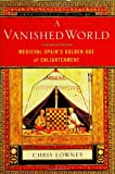 Lowney, Christopher: A Vanished World: Medieval Spain's Golden Age Of Enlightenment